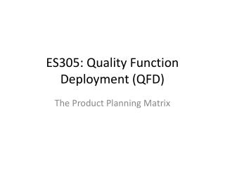 ES305: Quality  Function Deployment (QFD)