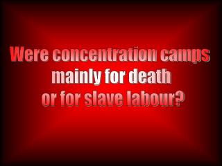 Were concentration camps mainly for death or for slave labour?