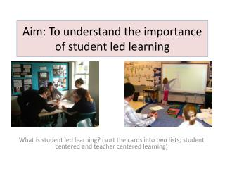 Aim: To understand the importance of student led learning