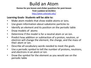 Learning Goals- Students will be able to: Make atom models that show stable atoms or ions.