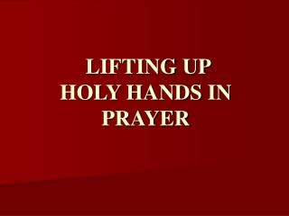 LIFTING UP HOLY HANDS IN PRAYER
