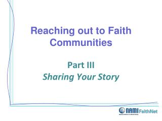 Reaching out to Faith Communities Part III Sharing Your Story