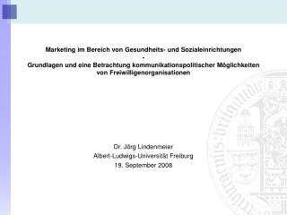 Dr. Jörg Lindenmeier Albert-Ludwigs-Universität Freiburg  19. September 2008