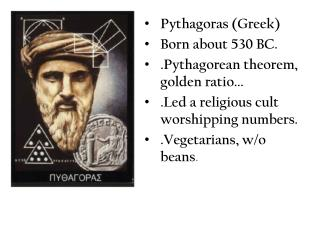 Pythagoras (Greek) Born  about 530 BC. .Pythagorean  theorem, golden ratio...