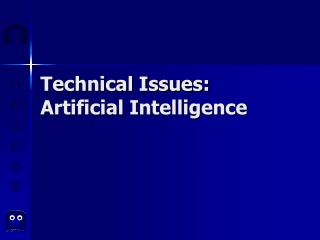 Technical Issues: Artificial Intelligence