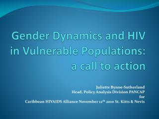 Gender Dynamics and HIV in Vulnerable Populations:  a call to action