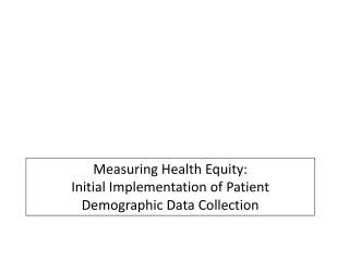 Measuring Health Equity:  Initial Implementation of Patient Demographic Data Collection