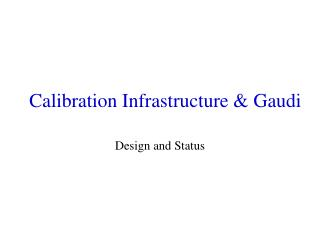 Calibration Infrastructure & Gaudi