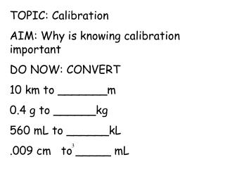 TOPIC: Calibration AIM: Why is knowing calibration important DO NOW: CONVERT 10 km to _______m