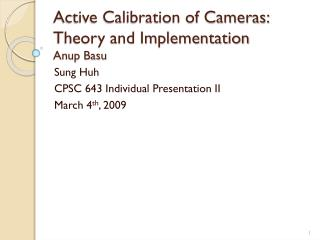 Active Calibration of Cameras: Theory and Implementation Anup Basu