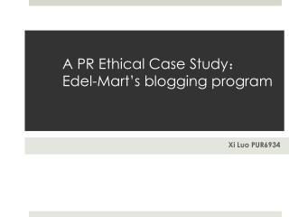 A PR Ethical Case Study : Edel -Mart's blogging program