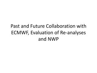 Past and Future Collaboration with ECMWF, Evaluation of Re-analyses and NWP