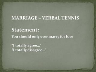 """MARRIAGE – VERBAL TENNIS Statement:  You should only ever marry for love """"I totally agree…"""""""