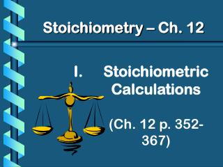 Stoichiometric Calculations (Ch. 12 p. 352-367)