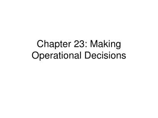 Chapter 23: Making Operational Decisions