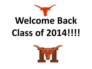 Welcome Back Class of 2014!!!!