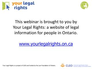 Your Legal Rights is a project of CLEO and funded by the Law Foundation of Ontario .