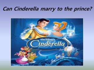Can Cinderella marry to the prince?