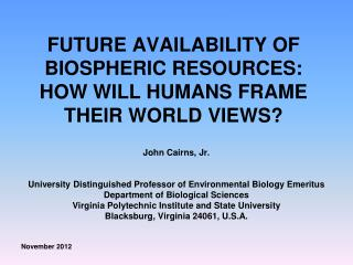 FUTURE AVAILABILITY OF BIOSPHERIC RESOURCES:  HOW WILL HUMANS FRAME THEIR WORLD VIEWS?