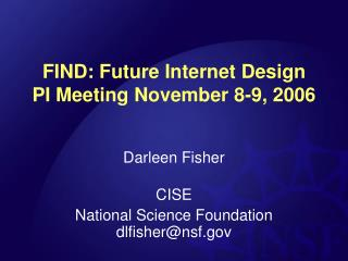 FIND: Future Internet Design PI Meeting November 8-9, 2006