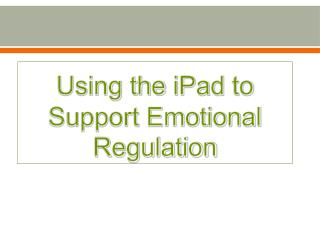 Using the  iPad  to Support Emotional Regulation
