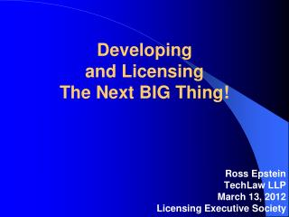 Developing and Licensing The Next BIG Thing!
