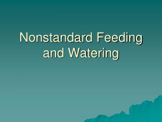 Nonstandard Feeding and Watering
