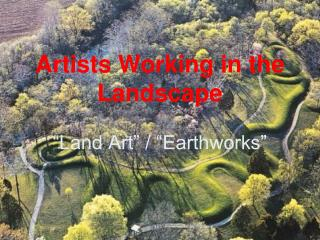 "Artists Working in the Landscape ""Land Art"" / ""Earthworks"""