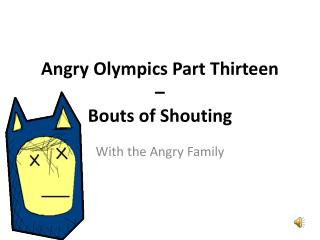 Angry Olympics Part Thirteen –  Bouts of Shouting