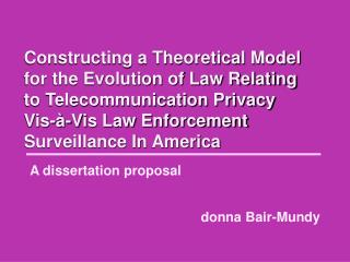 Constructing a Theoretical Model for the Evolution of Law Relating to Telecommunication Privacy Vis- -Vis Law Enforcemen