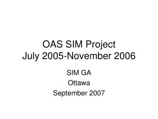 OAS SIM Project July 2005-November 2006