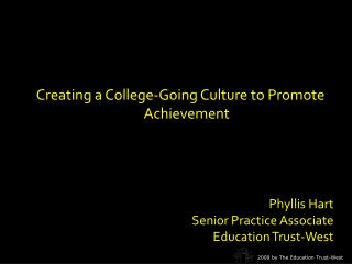 Creating a College-Going Culture to Promote Achievement Phyllis Hart Senior Practice Associate