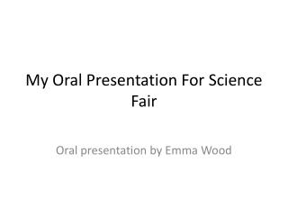 My Oral Presentation For Science Fair