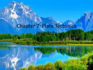 Chapter 7: Plate Tectonics  Jeopardy