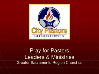 \ Pray for Pastors  Leaders & Ministries Greater Sacramento Region Churches