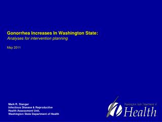 Gonorrhea Increases In Washington State: Analyses for intervention planning May 2011