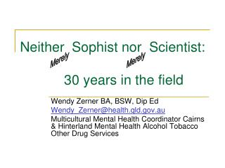 Neither  Sophist nor  Scientist: 	30 years in the field