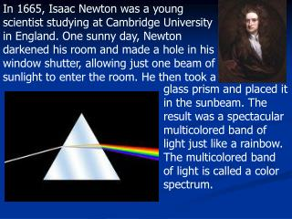 Newton also felt that light rays were made up of particles,