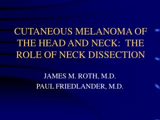 CUTANEOUS MELANOMA OF THE HEAD AND NECK:  THE ROLE OF NECK DISSECTION