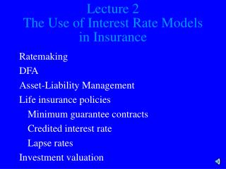 Lecture 2 The Use of Interest Rate Models in Insurance