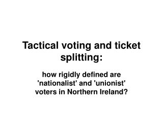 Tactical voting and ticket splitting: