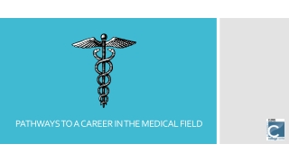 PATHWAYS TO A CAREER IN THE MEDICAL FIELD