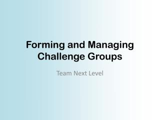 Forming and Managing Challenge Groups