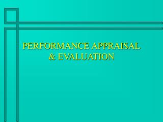 PERFORMANCE APPRAISAL & EVALUATION