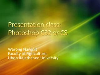 Presentation class: Photoshop CS2 or CS