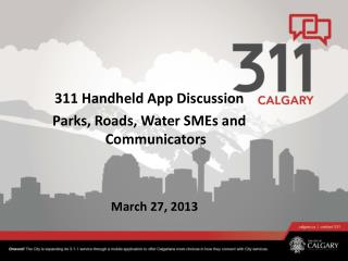 311 Handheld App Discussion Parks, Roads, Water SMEs and Communicators   March 27, 2013