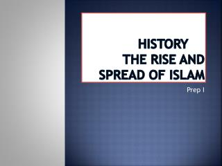 History	 The rise and spread of Islam