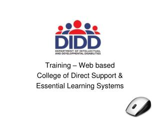 Training – Web based  College of Direct Support & Essential Learning Systems