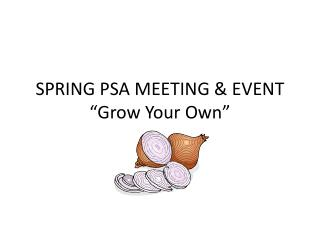"SPRING PSA MEETING & EVENT ""Grow Your Own"""