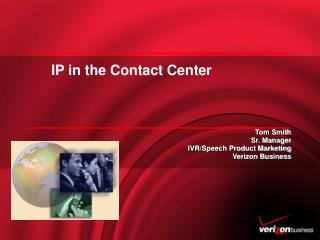 Tom Smith Sr. Manager IVR/Speech Product Marketing Verizon Business